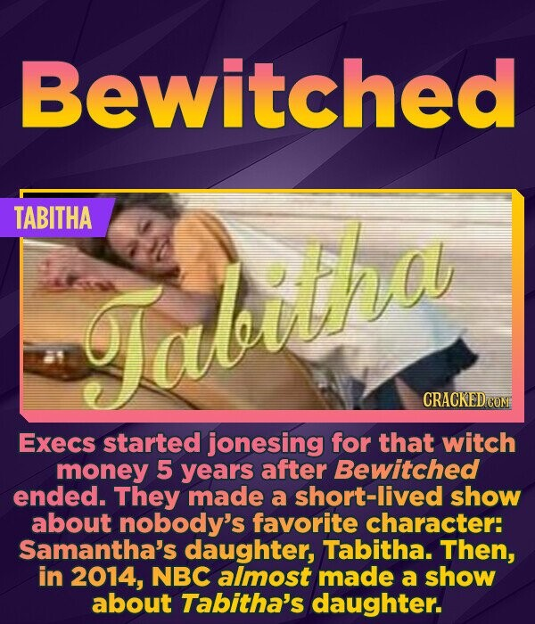 Bewitched TABITHA Tabitha CRACKED COM Execs started jonesing for that witch money 5 years after Bewitched ended. They made a short-lived show about no