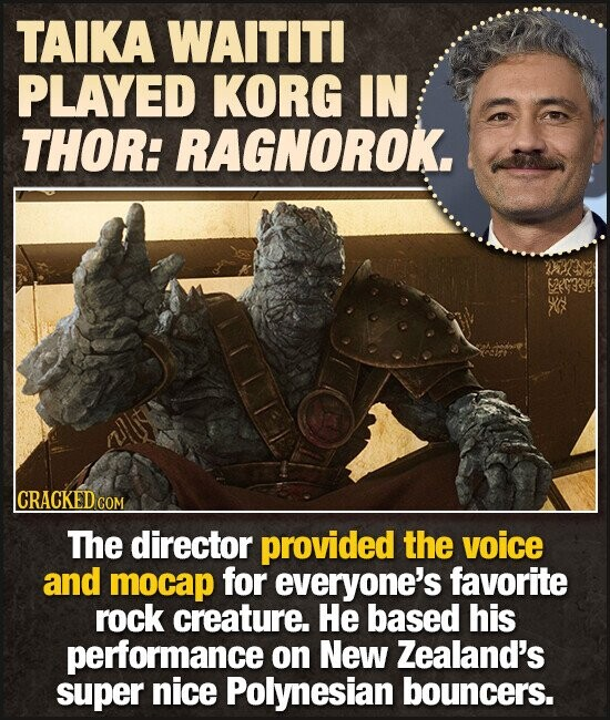 TAIKA WAITITI PLAYED KORG IN THOR: RAGNOROK. lCRACKEDCOM The director provided the voice and mocap for everyone's favorite rock creature. He based his performance on New Zealand's super nice Polynesian bouncers.