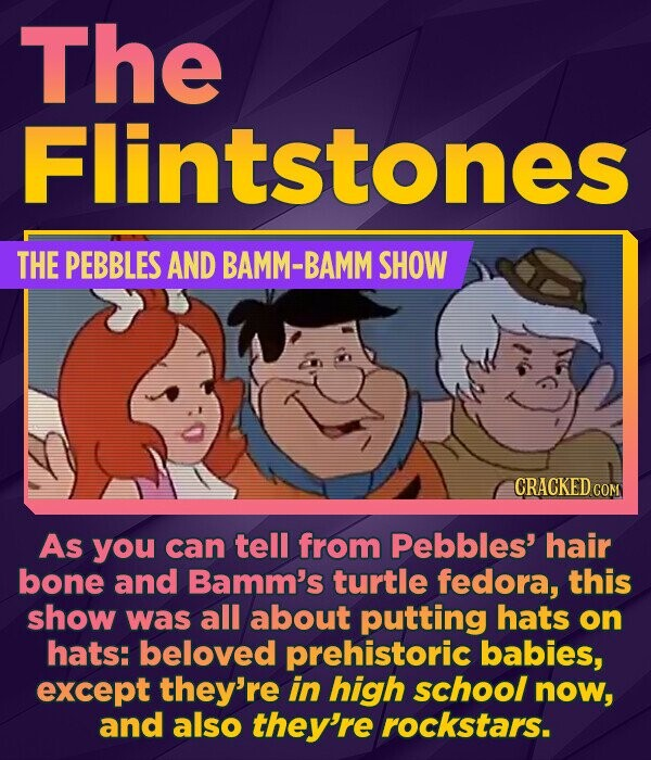 The Flintstones THE PEBBLES AND BAMM-BAMM SHOW CRACKED COM As you can tell from Pebbles' hair bone and Bamm's turtle fedora, this show was all about p