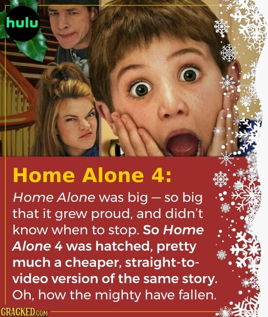 Home Alone 4: Home Alone was big - so big that it grew proud, and didn't know when to stop. So Home Alone 4 was hatched, pretty much a cheaper, s