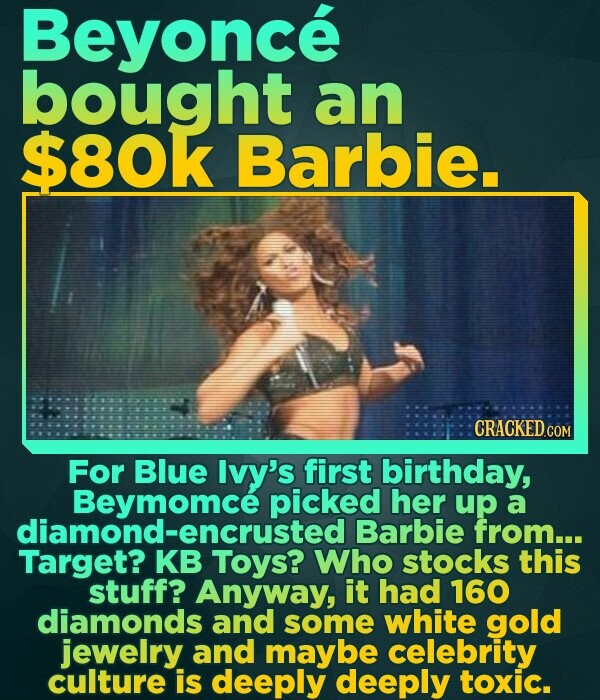 Beyonce bought an $80k Barbie. CRACKEDCON For Blue Ivy's first birthday, Beymomce picked her up a Barbie from... Target? KB Toys? Who stocks this stuf
