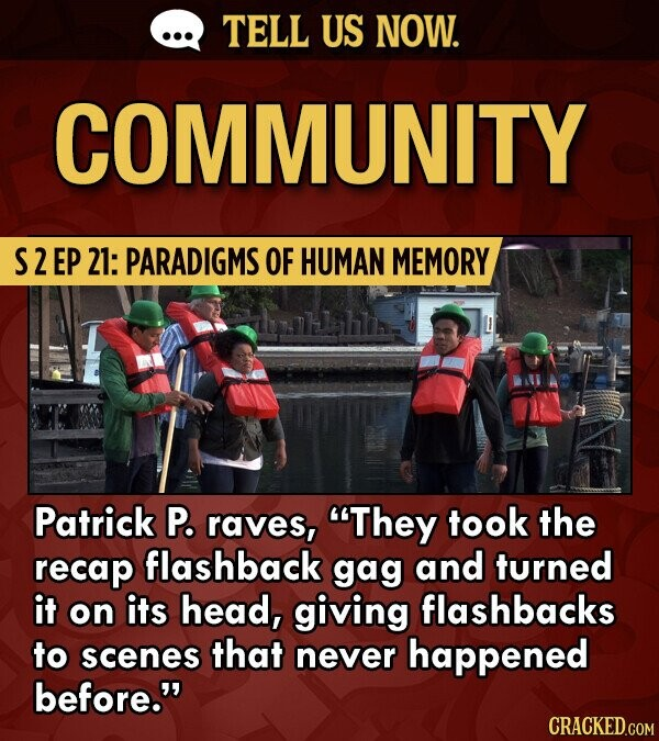 TELL US NOW. COMMUNITY S2EP 21: PARADIGMS OF HUMAN MEMORY Patrick P. raves, They took the recap flashback gag and turned it on its head, giving flashbacks to scenes that never happened before. CRACKED.COM