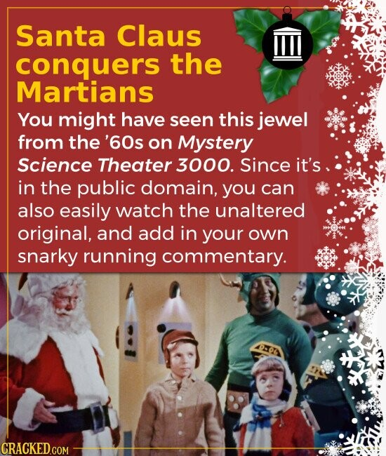 Santa Claus conquers the Martians You might have seen this jewel from the '60s on Mystery Science Theater 3000. Since it's in the public domain, you c
