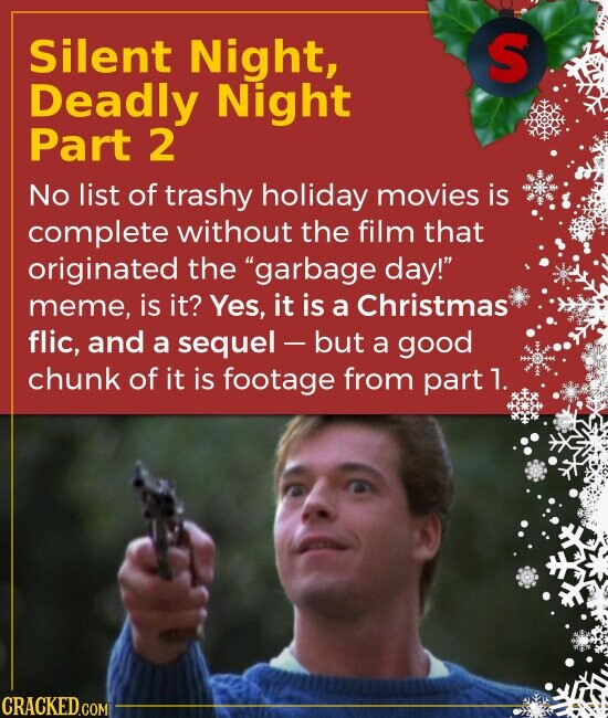 Silent Night, Deadly Night Part 2 No list of trashy holiday movies is complete without the film that originated the garbage day! meme, is it? Yes,