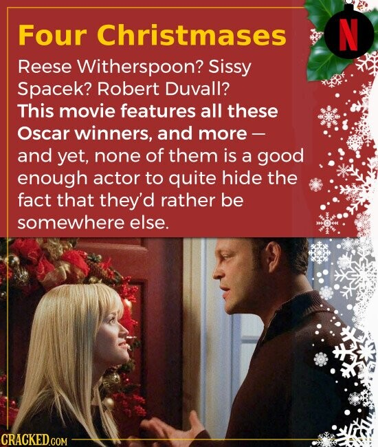 Four Christmases Reese Witherspoon? Sissy Spacek? Robert Duvall? This movie features all these Oscar winners, and more - and yet, none of them is a