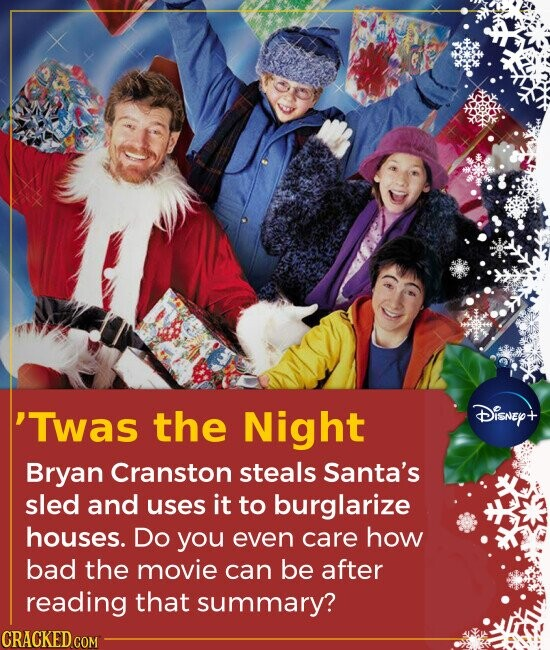 'Twas the Night Bryan Cranston steals Santa's sled and uses it to burglarize houses. Do you even care how bad the movie can be after reading t
