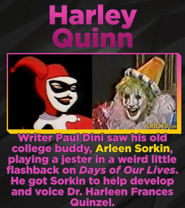 Harley Quinn CRACKED COM Writer Paul Dini saw his old college buddy, Arleen Sorkin, playing a jester in a weird little flashback on Days of Our Lives.