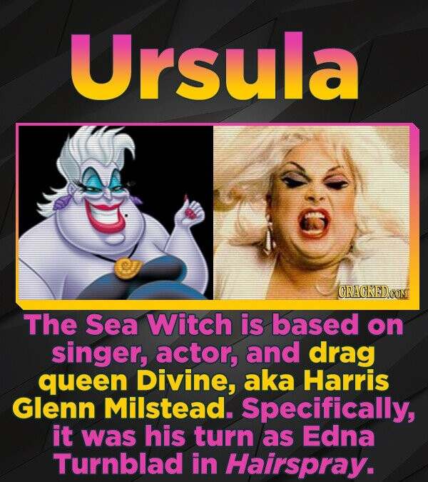 Ursula The Sea Witch is based on singer, actor, and drag queen Divine, aka Harris Glenn Milstead. Specifically, it was his turn as Edna Turnblad in Ha