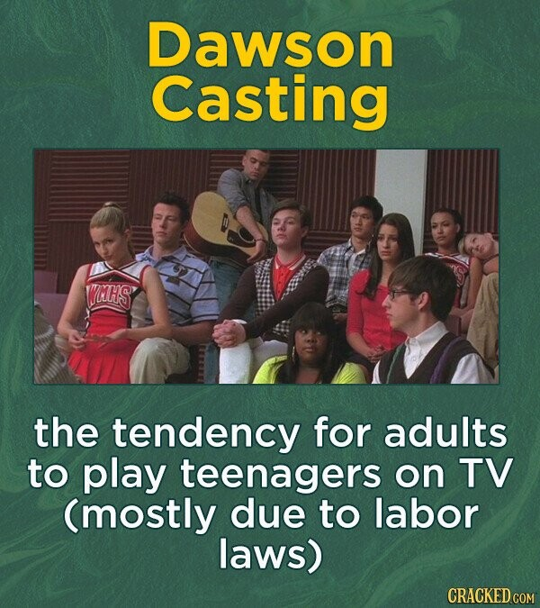 Dawson Casting WCHS the tendency for adults to play teenagers on TV (mostly due to labor laws)