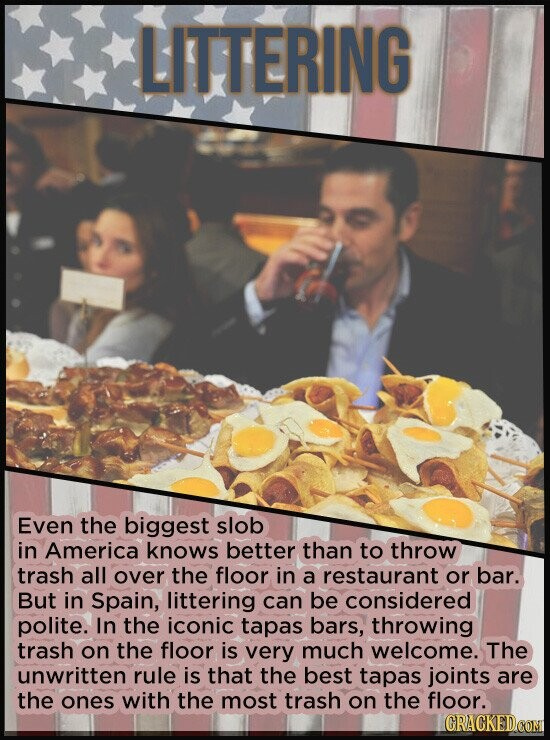 LITTERING Even the biggest slob in America knows better than to throw trash all over the floor in a restaurant or bar. But in Spain, littering can be