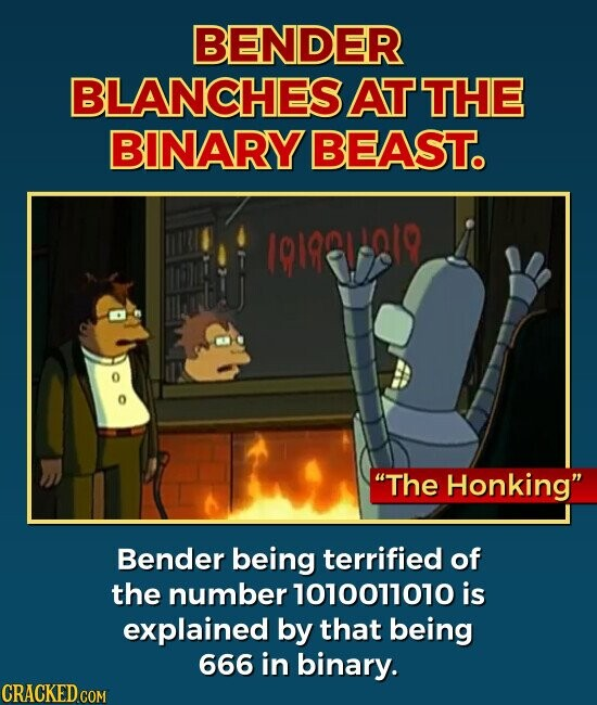 BENDER BLANCHES AT THE BINARY BEAST. The Honking Bender being terrified of the number 1010011010 is explained by that being 666 in binary.