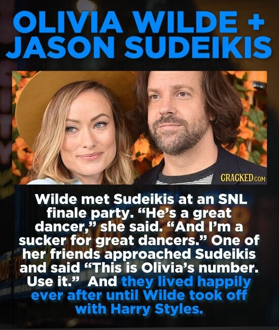 OLIVIA WILDE +- JASON SUDEIKIS Wilde met Sudeikis at an SNL finale party. He's a great dancer, she said. And I'm a sucker for great dancers. One o