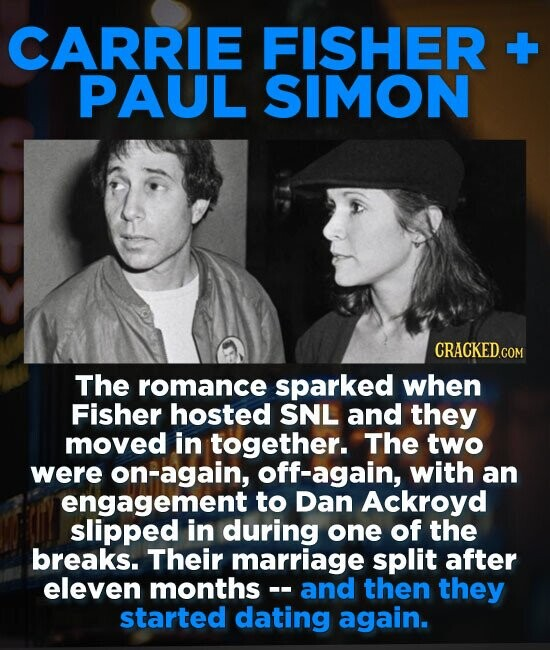 CARRIE FISHER +- PAUL SIMON CRACKED.COM The romance sparked when Fisher hosted SNL and they moved in together. The two were on-again, off-again, with