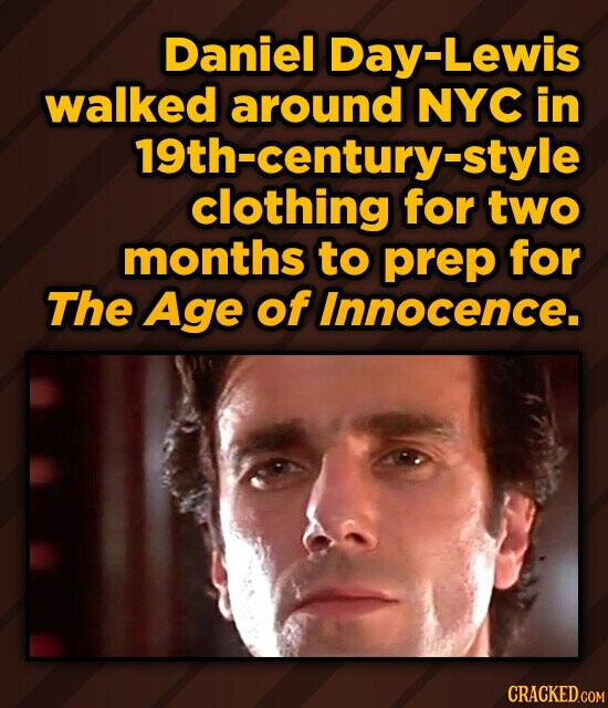 Daniel Day-Lewis walked around NYC in 19th-century-style clothing for two months to prep for The Age of Innocence.