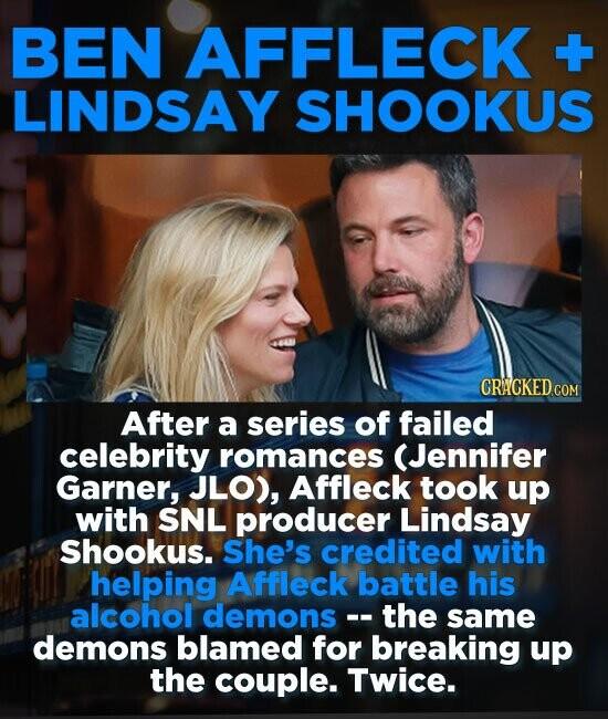 BEN AFFLECK -+ LINDSAY SHOOKUS CRACKED COM After a series of failed celebrity romances (Jennifer Garner, JLO), Affleck took up with SNL producer Linds