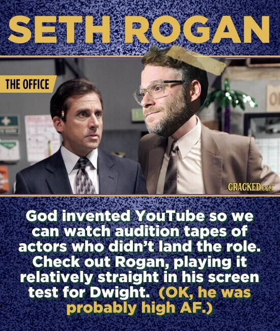 SETH ROGAN THE OFFICE O God invented Youtube sO we can watch audition tapes of actors who didn't land the role. Check out Rogan, playing it relatively straight in his screen test for Dwight. (OK, he was probably high AF-.)
