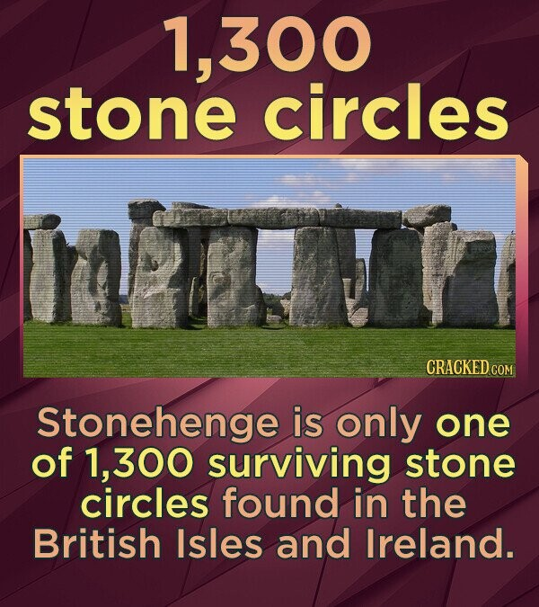 1,300 stone circles Stonehenge is only one of 1, 300 surviving stone circles found in the British Isles and Ireland.