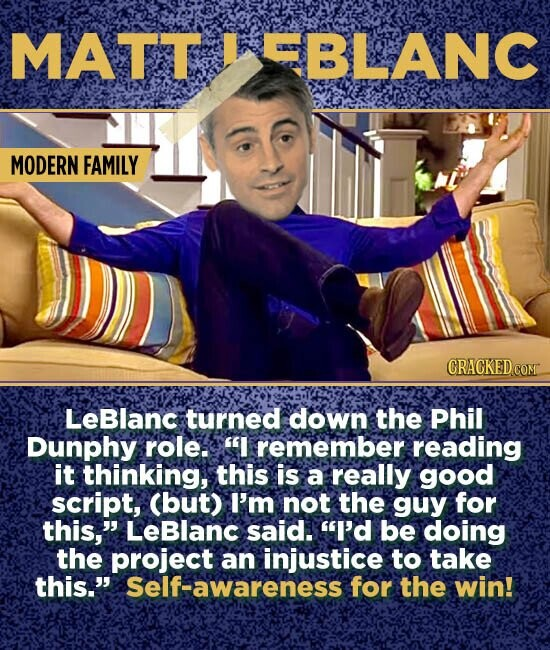 MATT BLANC MODERN FAMILY LeBlanc turned down the Phil Dunphy role. I remember reading it thinking, this is a really good script, (but) I'm not the guy for this, LeBlanc said. I'd be doing the project an injustice to take this. Self-awareness for the win!
