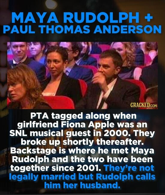 MAYA RUDOLPH -+- PAUL THOMAS ANDERSON CRACKED COM PTA tagged along when girlfriend Fiona Apple was an SNL musical guest in 2000. They broke up shortly