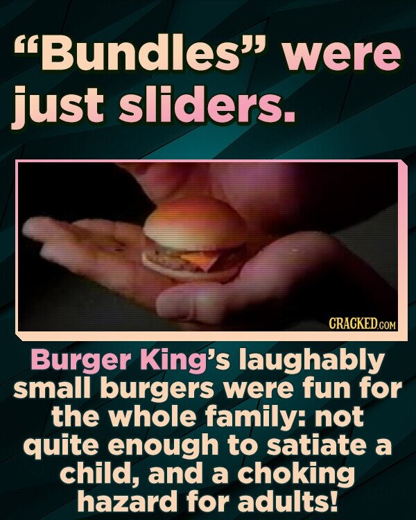 Bundles were just sliders. Burger King's laughably small burgers were fun for the whole family: not quite enough to satiate a child, and a choking hazard for adults!