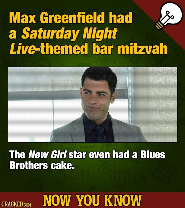 Max Greenfield had a Saturday Night ive-themed bar mitzvah The New Girl star even had a Blues Brothers cake. NOW YOU KNOW CRACKED COM