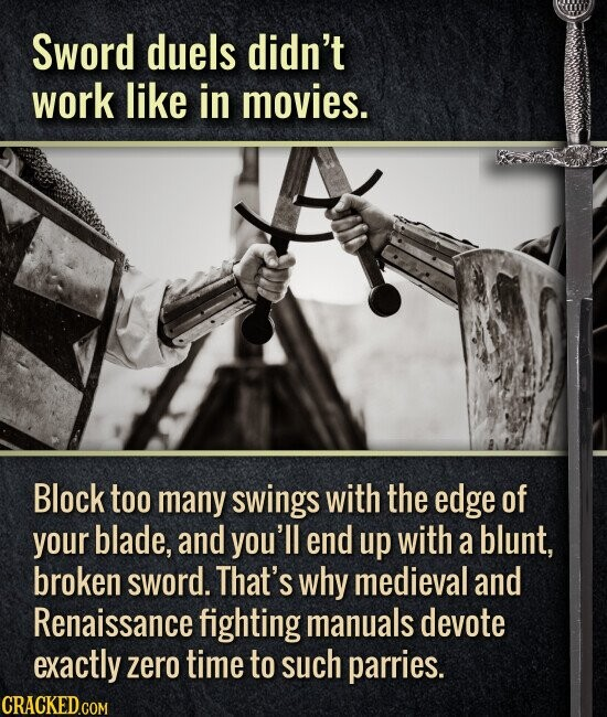 Sword duels didn't work like in movies. Block too many swings with the edge of your blade, and you'll end up with a blunt, broken sword. That's why medieval and Renaissance fighting manuals devote exactly zero time to such parries.