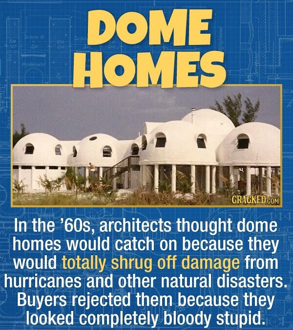 DOME rbie HOMES Hendensatot CRACKED C In the '60s, architects thought dome homes would catch on because they would totally shrug off damage from hurri