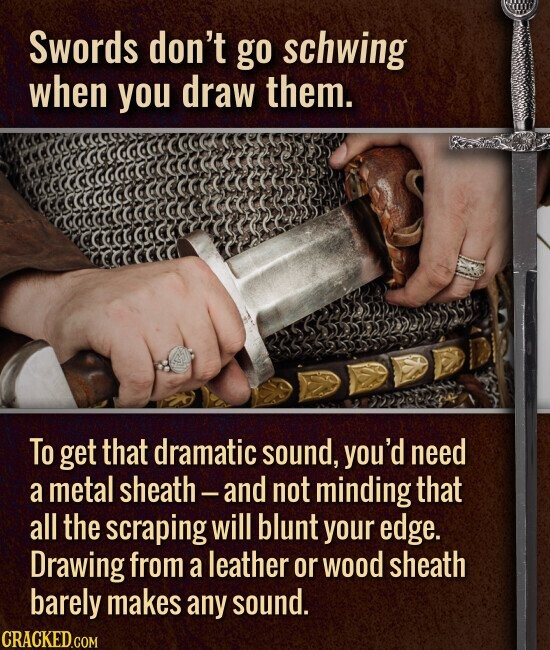 Swords don't go schwing when you draw them. To get that dramatic sound, you'd need a metal sheath- -and not minding that all the scraping will blunt your edge. Drawing from a leather or wood sheath barely makes any sound.