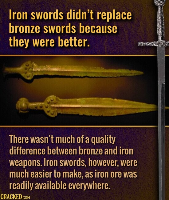 Iron swords didn't replace bronze swords because they were better. There wasn't much of a quality difference between bronze and iron weapons. Iron swords, however, were much easier to make, as iron ore was readily available everywhere.