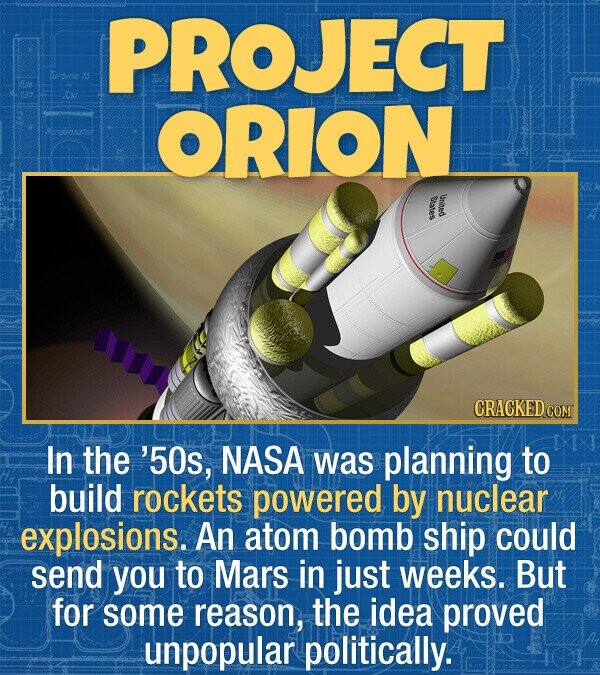 PROJECT rbine ORION Hendensatot Srutes Uribeo In the '50s, NASA was planning to build rockets powered by nuclear explosions. An atom bomb ship could s