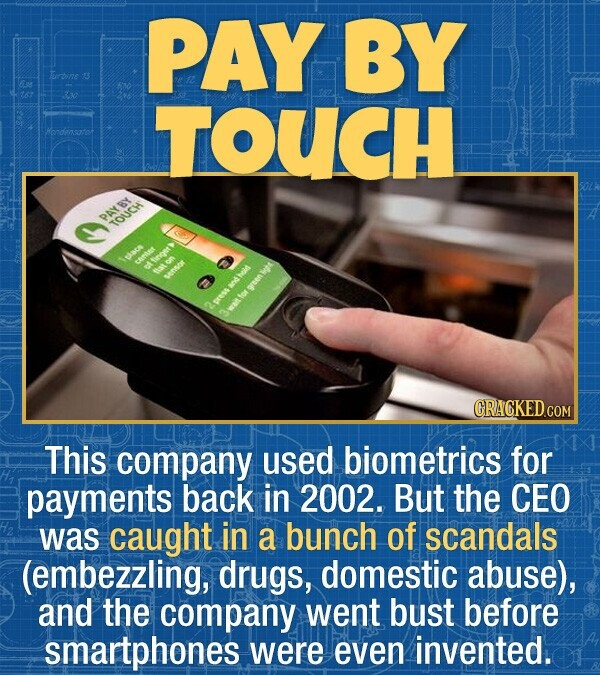 PAY BY rbie TOUCH Hondensatot parer DAY TOUCH Tsu CRACKED COM This company used biometrics for payments back in 2002. But the CEO was caught in a bunc