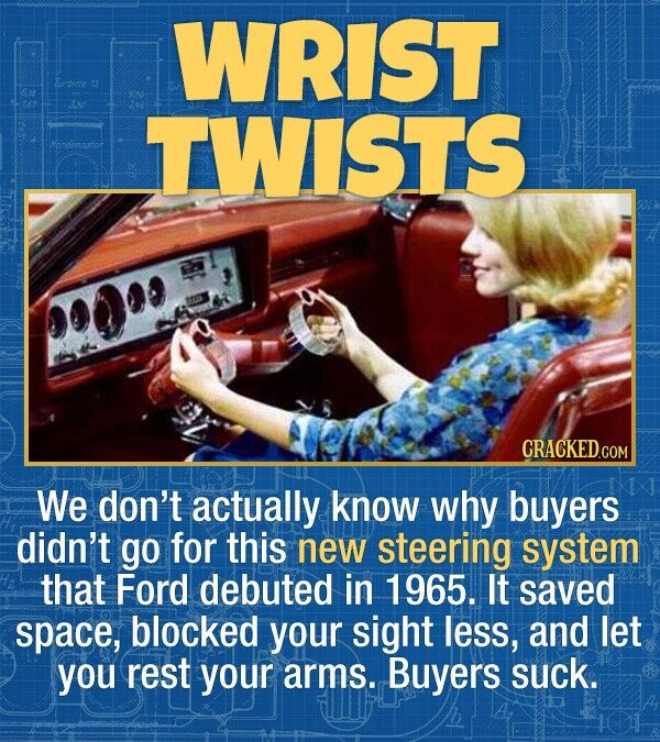 WRIST rbie TWISTS Hendensatot We don't actually know why buyers didn't go for this new steering system that Ford debuted in 1965. It saved space, bloc