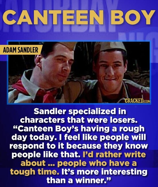 CANTEEN BOY ADAM SANDLER Sandler specialized in characters that were losers. Canteen Boy's having a rough day today. I feel like people will respond