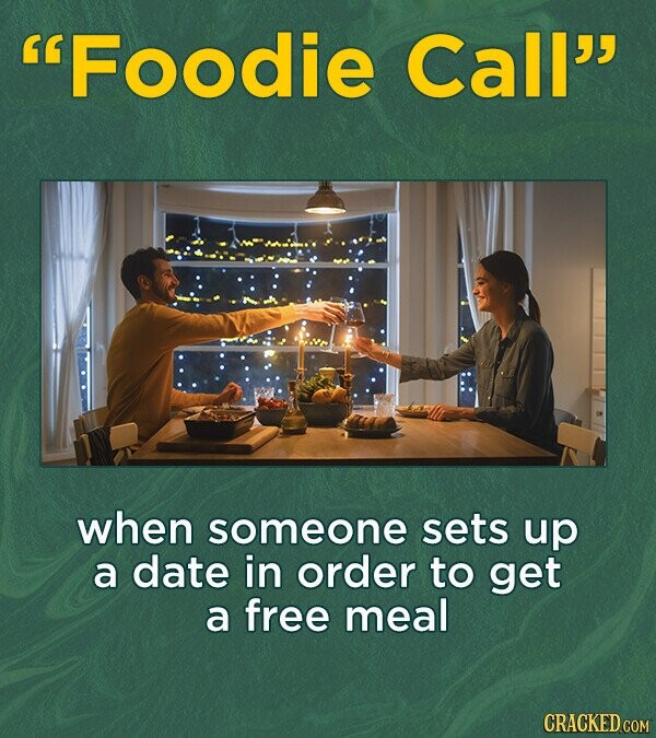 Foodie Call when someone sets up a date in order to get a free meal
