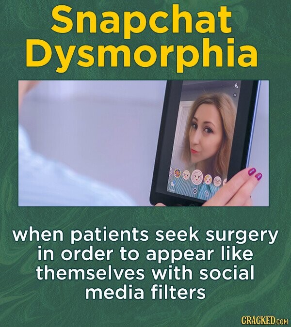 Snapchat Dysmorphia when patients seek surgery in order to appear like themselves with social media filters