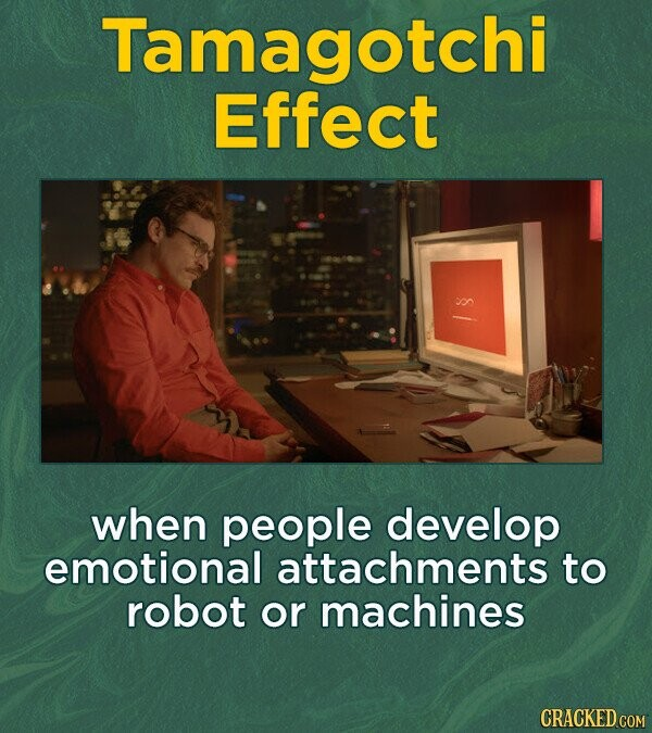 Tamagotchi Effect 1  8 when people develop emotional attachments to robot or machines
