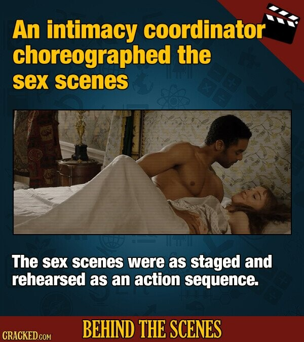 An intimacy coordinator choreographed the sex scenes The sex scenes were as staged and rehearsed as an action sequence. BEHIND THE SCENES CRACKED COM
