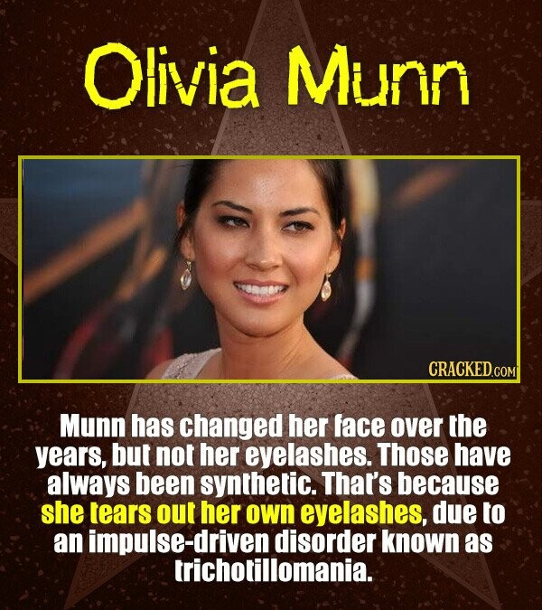Olivia Munn CRACKEDCON Munn has changed her face over the years, but not her eyelashes. Those have always been synthetic. That's because she tears out