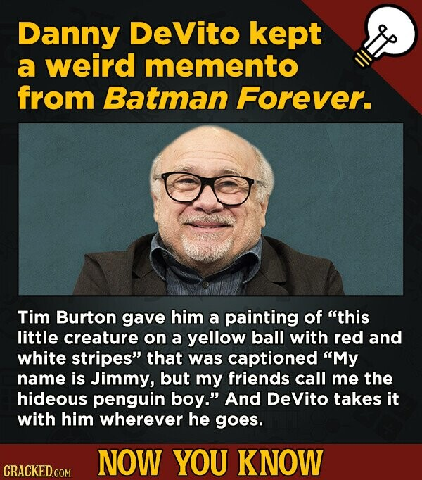 Danny DeVito kept a weird memento from Batman Forever. Tim Burton gave him a painting of this little creature on a yellow ball with red and white str