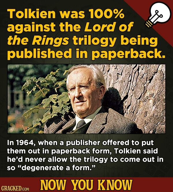 Tolkien was 100% against the Lord of the Rings trilogy being published in paperback. In 1964, when a publisher offered to put them out in paperback fo