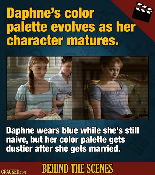 Daphne's color palette evolves as her character matures. Daphne wears blue while she's still naive, but her color palette gets dustier after she gets married. BEHIND THE SCENES CRACKED GOM
