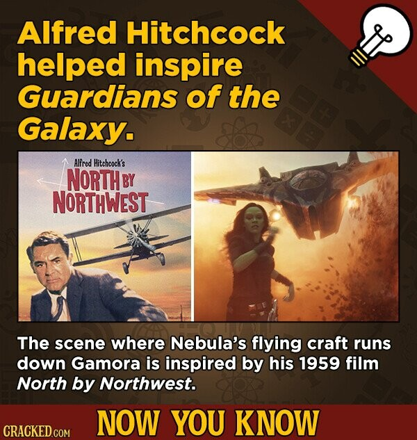 Alfred Hitchcock helped inspire Guardians of the Galaxy. Alfred Hitchcock's NORTH BY NORTHWEST The scene where Nebula's flying craft runs down Gamora