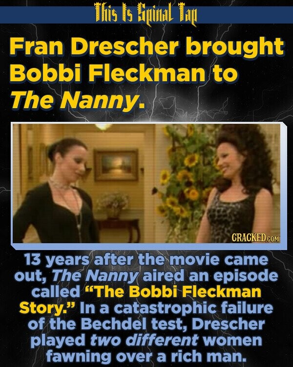 This Is Bipinlidl Ti Fran Drescher brought Bobbi Fleckman to The Nanny. oty 13 years after the movie came out, The Nanny aired an episode called The Bobbi Fleckman Story. In a catastrophic failure of the Bechdel test, Drescher played two different women fawning over a rich man.
