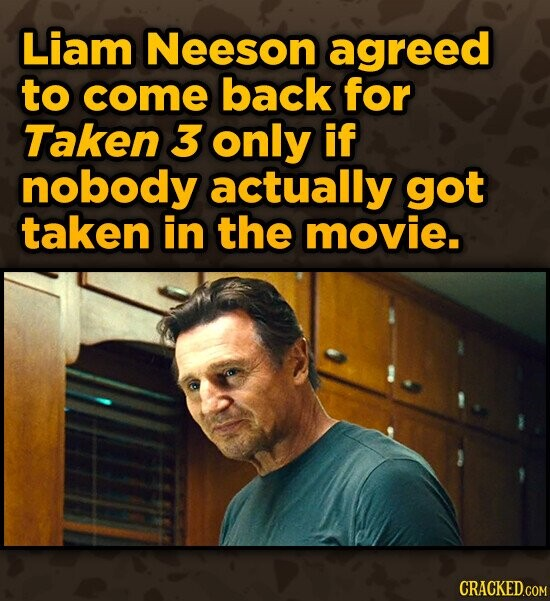 Liam Neeson agreed to come back for Taken 3 only if nobody actually got taken in the movie.