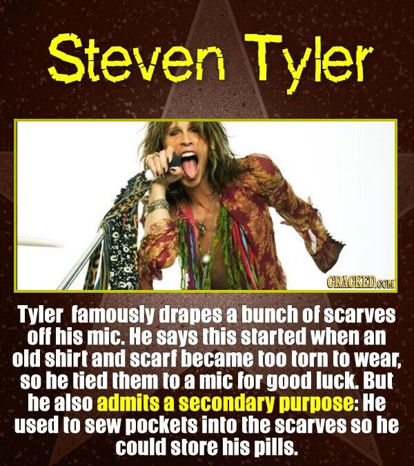 Steven Tyier CRACKEDOON Tyler famously drapes a bunch of scarves off his mic. He says this started when an old shirt and scarf became too torn to wear