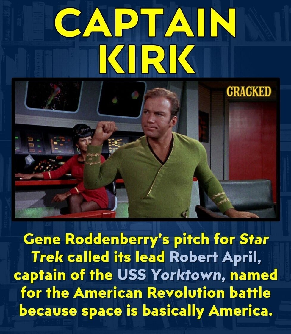 CAPTAIN KIRK CRACKED Gene Roddenberry's pitch for Star Trek called its lead Robert April, captain of the USS Yorktown, named for the American Revolution battle because space is basically America.