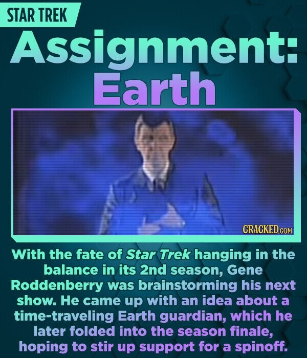 STAR TREK Assignment: Earth CRACKED COM With the fate of Star Trek hanging in the balance in its 2nd season, Gene Roddenberry was brainstorming his ne