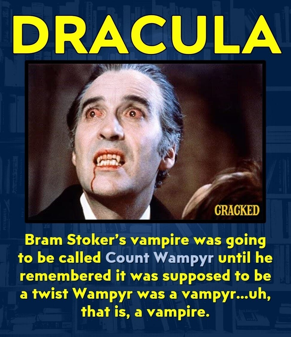 DRACULA CRACKED Bram Stoker's vampire was going to be called Count Wampyr until he remembered it was supposed to be a twist Wampyr was a vampyr...u uh, that is, a vampire.