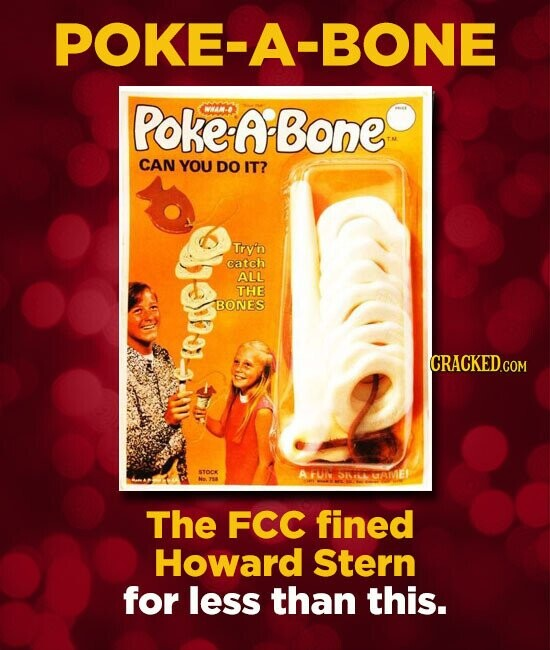 POKE-A-BONE PoKEABONE WMO CAN YOU DO IT? Try'n catch ALL THE BONES sTOC FMAM S1ILL GAIVEI The FCC fined Howard Stern for less than this.
