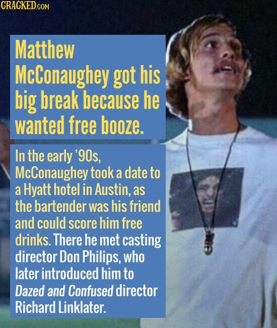 Matthew McConaughey got his big break because he wanted free booze. In the early '90s, McConaughey took a date to a Hyatt hotel in Austin, as the bart